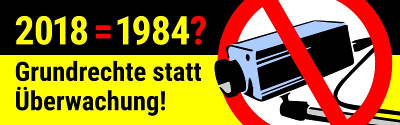 2018 = 1984? - Grundrechte statt Überwachung!